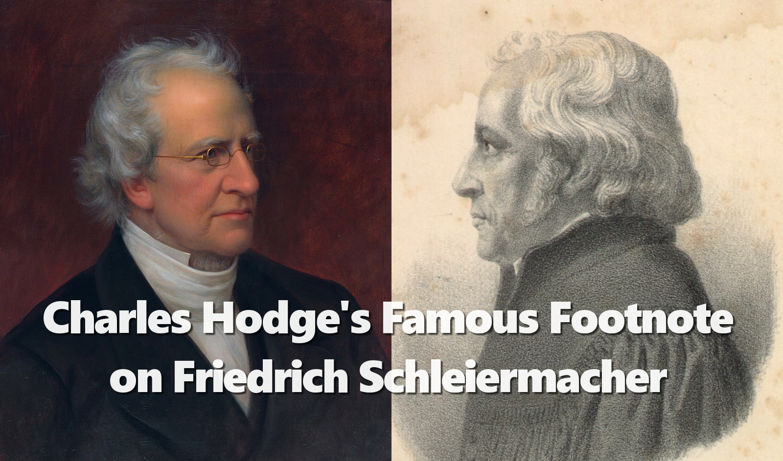 Charles Hodge and Friedrich Schleiermacher (source:wikipedia)