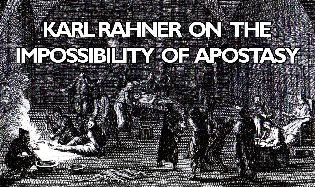 karl-rahner-impossibility-apostasy