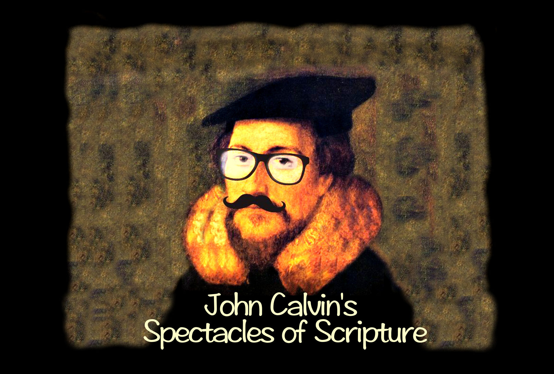 John Calvin's Spectacles of Scripture - The PostBarthian