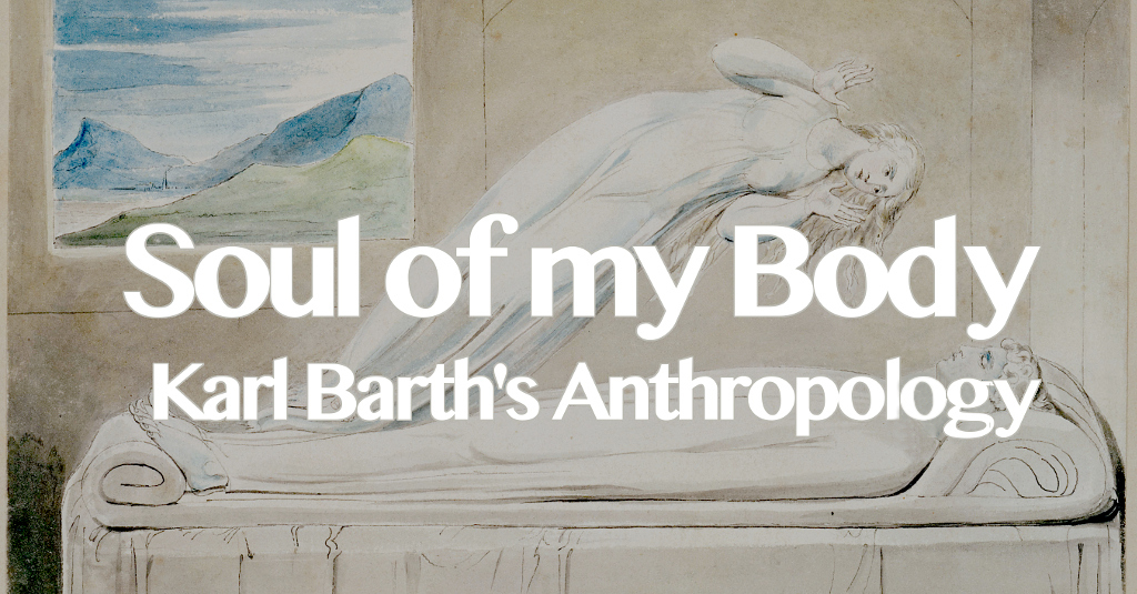Soul of My Body: Karl Barth's Anthropology