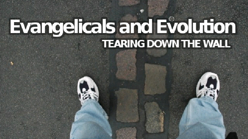 Evangelicals and Evolution: Tearing Down the Wall