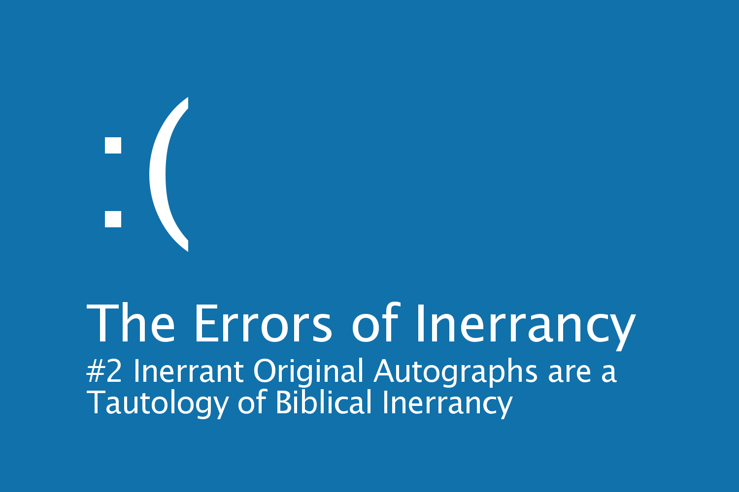 The Errors of Inerrancy: #2 Inerrant Original Autographs are a Tautology of Biblical Inerrancy