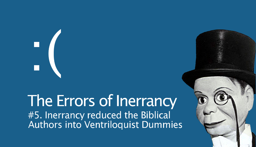 errorofinerrancy5inerrancy-reduces-biblical-authors-ventriloquist-dummies